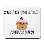 Don't Call Me Cupcake Mousepad