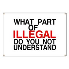 WHAT PART OF ILLEGAL Banner