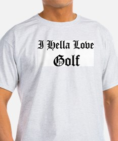 I Hella Love Golf  Ash Grey T-Shirt