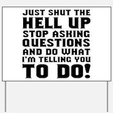Just Shut Up Yard Sign