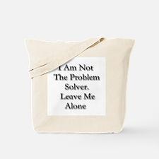 I Am Not A Problem Solver. Le Tote Bag