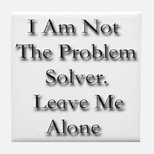 I Am Not A Problem Solver. Le Tile Coaster