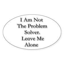 I Am Not A Problem Solver. Le Decal