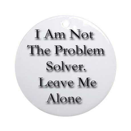 I Am Not A Problem Solver. Le Ornament (Round)
