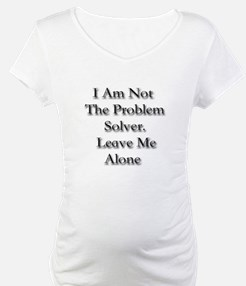 I Am Not A Problem Solver. Le Shirt