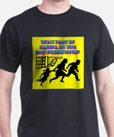 WHAT PART OF ILLEGAL DO YOU NOT UNDERSTAND? T-Shirt