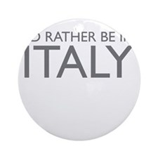 I'd rather be in Italy Ornament (Round)