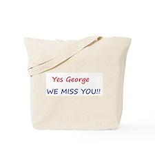 Yes George We Miss You!! Tote Bag