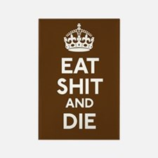 Eat Shit and Die Rectangle Magnet
