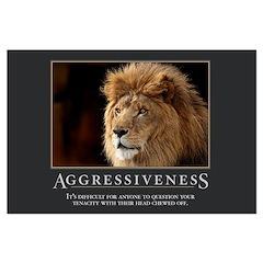 Aggressiveness Posters