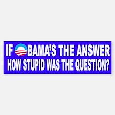 If Obama's the Answer Bumper Bumper Sticker