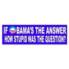 If Obama's the Answer Bumper Stickers