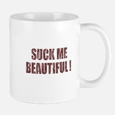 Suck Me Beautiful Mug