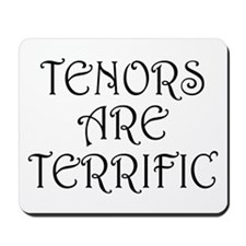 Fun Tenors Are Terrific Mousepad