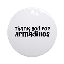 Thank God For Armadillos Ornament (Round)