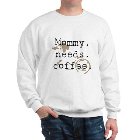 Mommy. Needs. Coffee (with stains) Sweatshirt