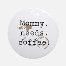Mommy. Needs. Coffee (with stains) Ornament (Round