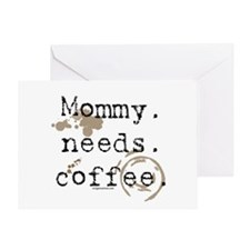 Mommy. Needs. Coffee (with stains) Greeting Card