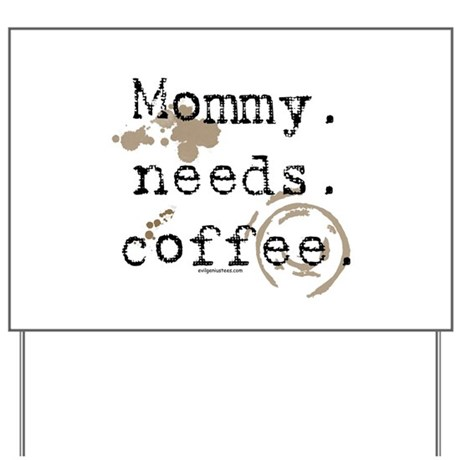 Mommy. Needs. Coffee (with stains) Yard Sign