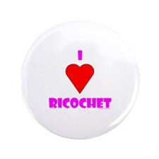 "I Heart ""Ricochet"" 3.5"" Button"