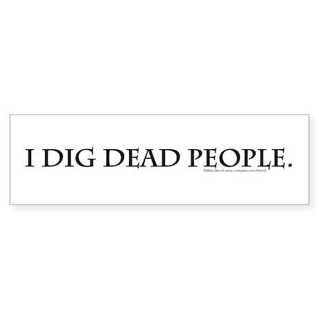 I Dig Dead People Sticker (Bumper)