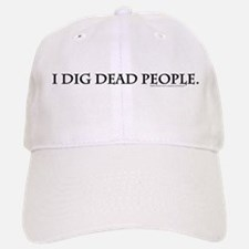 I Dig Dead People Baseball Baseball Cap