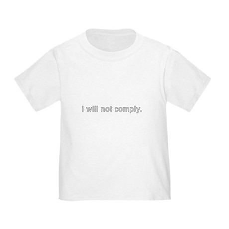 i will not comply Toddler T-Shirt