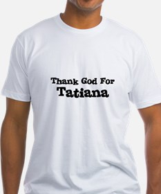 Thank God For Tatiana Shirt