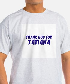 Thank God For Tatiana Ash Grey T-Shirt
