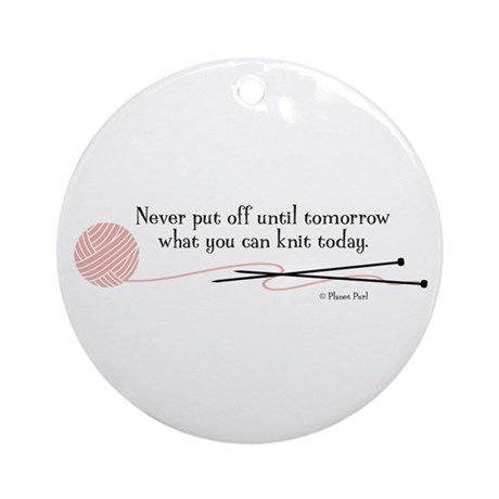 """""""You Can Knit Today"""" - Ornament (Round)"""