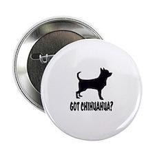 "Got Chihuahua? 2.25"" Button (10 pack)"