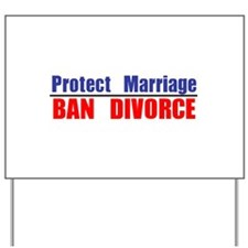 Protect Marriage | Ban Divorc Yard Sign