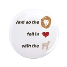 "And so the lion fell in love 3.5"" Button"