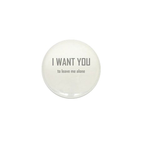 I WANT YOU...to leave me alon Mini Button (100 pac