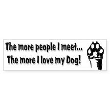 The more people I meet... Bumper Bumper Sticker
