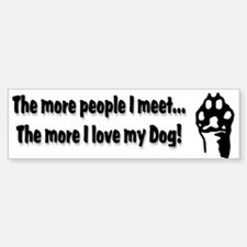 The more people I meet... Bumper Bumper Sticker