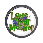 Love Your Mother (Earth) Wall Clock