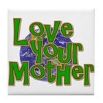 Love Your Mother (Earth) Tile Coaster