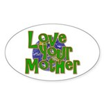 Love Your Mother (Earth) Sticker (Oval 10 pk)