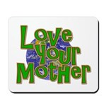 Love Your Mother (Earth) Mousepad