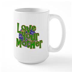 Love Your Mother (Earth) Mug