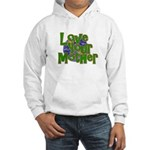 Love Your Mother (Earth) Hooded Sweatshirt