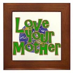 Love Your Mother (Earth) Framed Tile