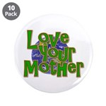 "Love Your Mother (Earth) 3.5"" Button (10 pack"