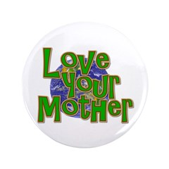 "Love Your Mother (Earth) 3.5"" Button"