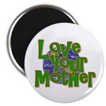 "Love Your Mother (Earth) 2.25"" Magnet (100 pa"