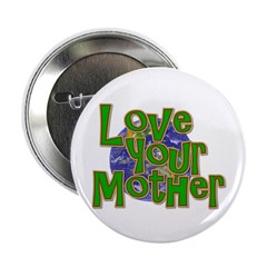 """Love Your Mother (Earth) 2.25"""" Button (100 pa"""