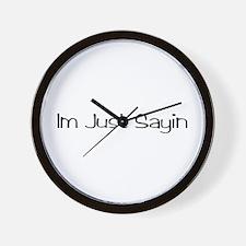 Im Just Sayin Wall Clock