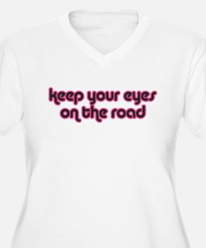 keep your eyes on the road (w T-Shirt