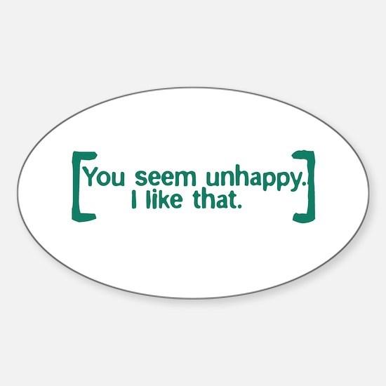 You Seem Unhappy Sticker (Oval)
